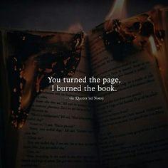 Tu hai girato la pagina. Io ho bruciato il libro.