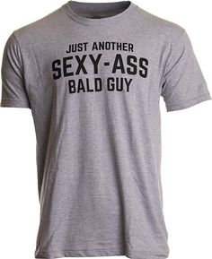 b04a7941 Just Another Sexy Bald Guy | Funny Dad Husband Grandpa Joke Men Humor T- Shirt