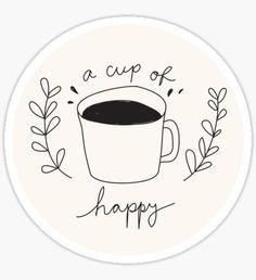 """A Cup Of Happy"" Stickers by leaamaarie Coffee Cup Drawing, Coffee Art, Coffee Cups, Happy Stickers, Cute Stickers, Printable Stickers, Aesthetic Stickers, Transparent Stickers, Sticker Design"