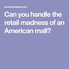 Can you handle the retail madness of an American mall?