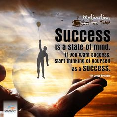 Success is a state of mind..
