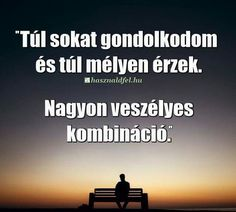 Veszélyes...+teljesen igaz Poem Quotes, Motivational Quotes, Poems, Life Quotes, Inspirational Quotes, Famous Quotes, Best Quotes, Dont Break My Heart, True Feelings