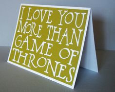 I love you more than Game of Thrones - Olive Green card with White lettering - Game of Thrones Inspired- Blank inside