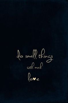 do small things with much love