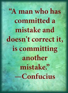 A man who has committed a mistake and doesn't correct it is committing another mistake Quotes by Confucius. For more quotes, Wise Quotes, Quotable Quotes, Words Quotes, Wise Words, Famous Quotes, Inspirational Quotes, Motivational Quotes, Sayings, Confucius Say