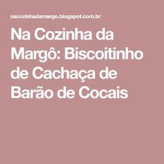 Na Cozinha da Margô: Biscoitinho de Cachaça de Barão de Cocais
