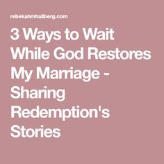 3 Ways to Wait While God Restores My Marriage - Sharing Redemption's Stories