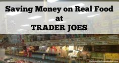You can buy real food at Trader Joe's for a great price! Here's a list of items to look for, plus tips for saving money on healthy food at Trader Joe's!