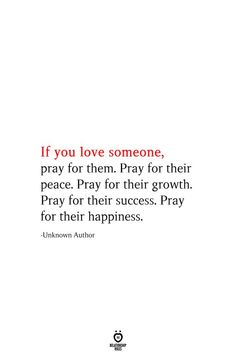 If you love someone, pray For Them. Pray For Their Peace - If you love someone, pray for them. Pray for their peace. Pray for their growth. Pray for their suc - Bible Verses Quotes, Faith Quotes, True Quotes, Best Quotes, Faithful Relationship Quotes, Christian Relationship Quotes, Quotes Quotes, Love Quotes For Him, Change Quotes