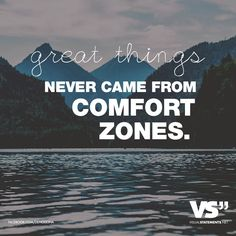 Great things never came from comfort zones. - VISUAL STATEMENTS®