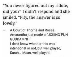 A Court of Thorns and Roses. Amarantha made a pun.
