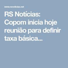 RS Notícias: Copom inicia hoje reunião para definir taxa básica...