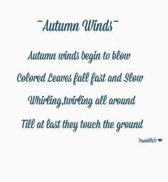 Autumn winds begin to blow, colored leaves fall fast and slow, whirling, twirling all around till at last they touch the ground. ~ Danielle