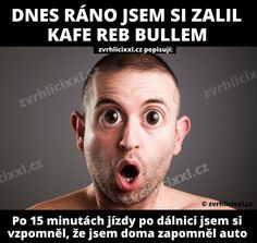 dnes ráno jsem si zalil kafe Reb Bullem – Zvrhlíci XXL – Bez cenzury Good Jokes, Funny Jokes, Weird Words, Best Memes, Funny Photos, Haha, Comedy, Harry Potter, Humor