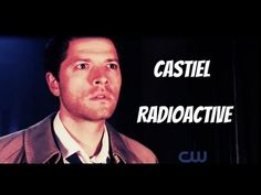Castiel - Radioactive ....Just a cool little music video