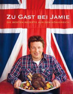 Jamie Oliver: Zu Gast bei Jamie: Die besten Rezepte aus dem Königreich