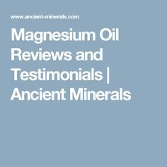 Magnesium Oil Reviews and Testimonials | Ancient Minerals