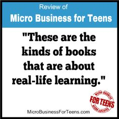 Review of the Micro  Business for Teens books. http://microbusinessforteens.com/tos-review-of-micro-business-for-teens/