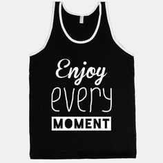 Enjoy Every Moment...#enjoy #every #moment #friends #party #drinking #crazy #fun #cute #shirt #tank #top