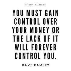 Dave Ramsey Baby Steps Discover You must gain control over your money or the lack of it will forever control you. --Dave Ramsey Poster by QuotesGalore Poster Positive Quotes, Motivational Quotes, Inspirational Quotes, Budget Quotes, Saving Money Quotes, Quotes About Money, Love Of Money Quotes, Dave Ramsey Quotes, Quotes To Live By
