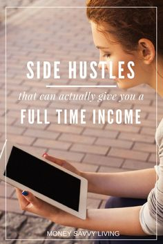 Side Hustles that will acutally give you a Full Time Income | Money Savvy Living