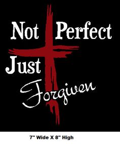 Not Perfect Just Forgiven Window Decal / by FreshBakedDecals Prayer Scriptures, Prayer Quotes, Bible Verses Quotes, Spiritual Quotes, Faith Quotes, True Quotes, Motivational Quotes, Wolf Quotes, Qoutes