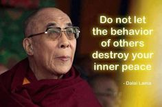 """Do not let the behavior of others destroy your inner peace."""