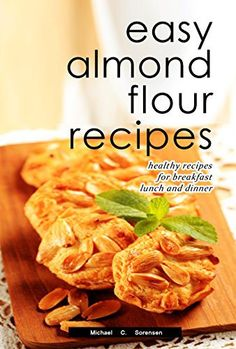 Easy Almond Flour Recipes: Low-Carb, Gluten-Free, Paleo Alternative to Wheat: Healthy Recipes for Breakfast, Lunch & Dinner - http://sleepychef.com/easy-almond-flour-recipes-low-carb-gluten-free-paleo-alternative-to-wheat-healthy-recipes-for-breakfast-lunch-dinner/