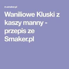 Waniliowe Kluski z kaszy manny - przepis ze Smaker.pl