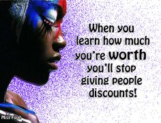 When you learn how much you're worth you'll stop giving people discounts -- Miss Fiyah Woman Quotes, Me Quotes, Funny Quotes, The Words, Black Girl Quotes, Knowing Your Worth, Queen Quotes, Note To Self, Inspire Me