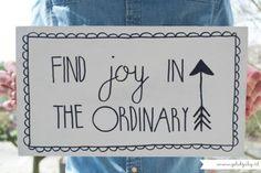 Find joy in the ordinary    Wil jij dat dit onwijs leuke handgemaakte bordje binnenkort van jou is? Goed nieuws, want wij van Gelukzalig (www.gelukzalig.nl) gaan het verkopen!