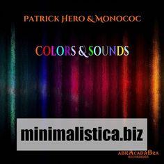 Patrick Hero, Monococ - Colors & Sounds - http://minimalistica.biz/house/patrick-hero-monococ-colors-sounds/