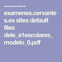 examenes.cervantes.es sites default files dele_a1escolares_modelo_0.pdf