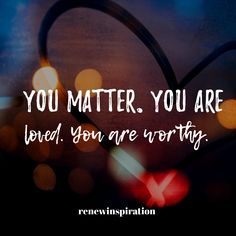 Believe it or not, you matter. You are loved. You are worthy. Worth The Wait, You Are Worthy, You Matter, Fb Covers, Self Love Quotes, So True, Believe, Love You, Inspirational Quotes