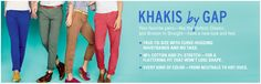 Khakis by Gap.  The chain is finally hip again!  Love the Broken-In Straight khakis this season.  Great cut and in awesome colors. I added several to my wardrobe!