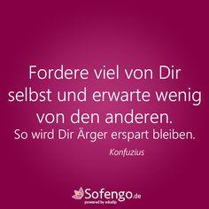 Fordere viel von Dir und erwarte wenig von den anderen. So wird Dir Ärger erspart bleiben. #Konfuzius #Zitat
