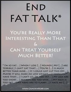 If you try fat talk, I won't participate. Howzabout we abandon it together and have fun loving our bodies?