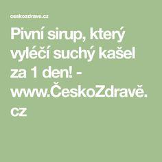 Pivní sirup, který vyléčí suchý kašel za 1 den! - www.ČeskoZdravě.cz