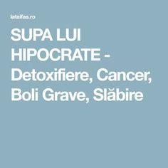SUPA LUI HIPOCRATE - Detoxifiere, Cancer, Boli Grave, Slăbire