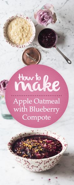 How to make apple oatmeal with blueberry compote. More