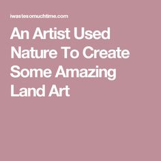 An Artist Used Nature To Create Some Amazing Land Art