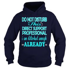 DIRECT SUPPORT PROFESSIONAL Do Not Disturb I Am Disturbed Enough Already T-Shirts, Hoodies. GET IT ==► https://www.sunfrog.com/LifeStyle/DIRECT-SUPPORT-PROFESSIONAL-DISTURB-Navy-Blue-Hoodie.html?id=41382