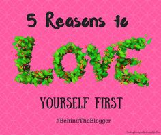 Discover the 5 reasons to love yourself first and put others second. #BehindTheBlogger #LoveYourself #MentalHealthAwareness