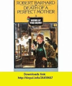 Death of a Perfect Mother (9780440120308) Robert Barnard , ISBN-10: 0440120306  , ISBN-13: 978-0440120308 ,  , tutorials , pdf , ebook , torrent , downloads , rapidshare , filesonic , hotfile , megaupload , fileserve