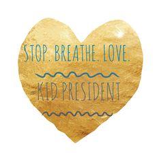 Stop. Breathe. Love. - Kid President
