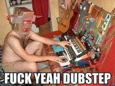 fuck yeah dubstep! :p