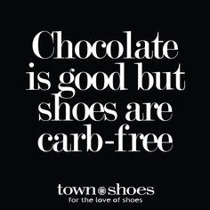 Shoe Quotes| Chocolate is good, but shoes are carb-free