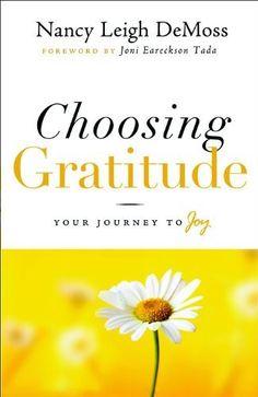 Choosing Gratitude: Your Journey to Joy by Nancy Leigh DeMoss, http://www.amazon.com/dp/0802432557/ref=cm_sw_r_pi_dp_Xfxkrb1X15FQM