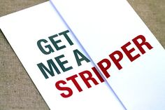 "Get Me a Stripper - Will You Be My Bridesmaid / Maid of Honor / Best Man / Groomsman Card - Folds out to read ""Get out there and plan me a bachelor/ette party! Strive for elegant and upper class, fun but tame. Will you be my...(bridesmaid, maid of honor, groomsman, best man etc.)?"""