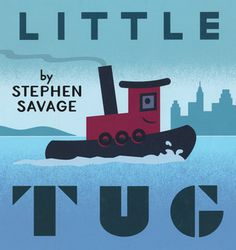 Little Tug:  A quaint book about the underappreciated tug boat.  He helps everyone get in and out of the harbor and they repay him in toots and hugs.  Simple text, toddler and pre-school appropriate.